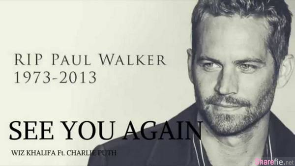 《速度与激情7》片尾曲 See You Again 全球热播创下新纪录,内附八个不同版的再见你一面,有多少人被这首唱哭了呢